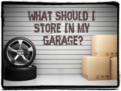 What Should I Store In My Garage