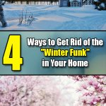 4 Things You Can Do to Get Rid of the Winter Funk in Your Home - Easy Home Concepts